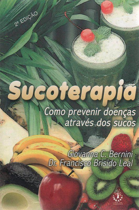 Livro Sucoterapia - Como Prevenir Doenças Através dos Sucos - Giovanna C. Berrini  e Dr. Francisco Brisido Leal  - Mundo Thata