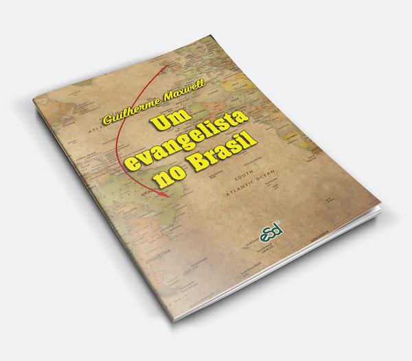 Guilherme Maxwell  Um evangelista no Brasil