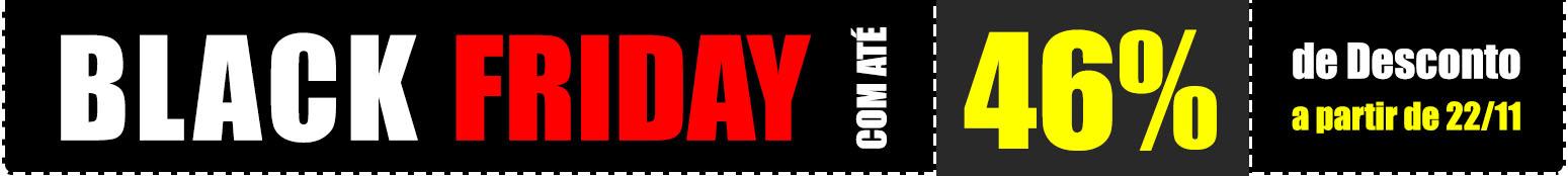 black friday a partir de 22/11. confira lista abaixo.