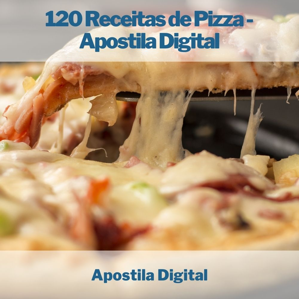 120 Receitas de Pizza - Apostila Digital