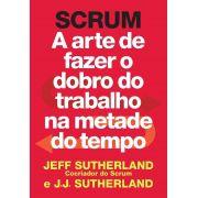 Livro SCRUM - A Arte De Fazer O Dobro Do Trabalho Na Metade Do Tempo