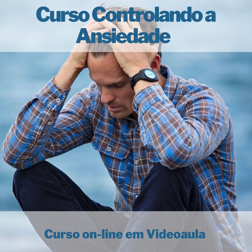 Curso on-line em videoaula Controlando a Ansiedade