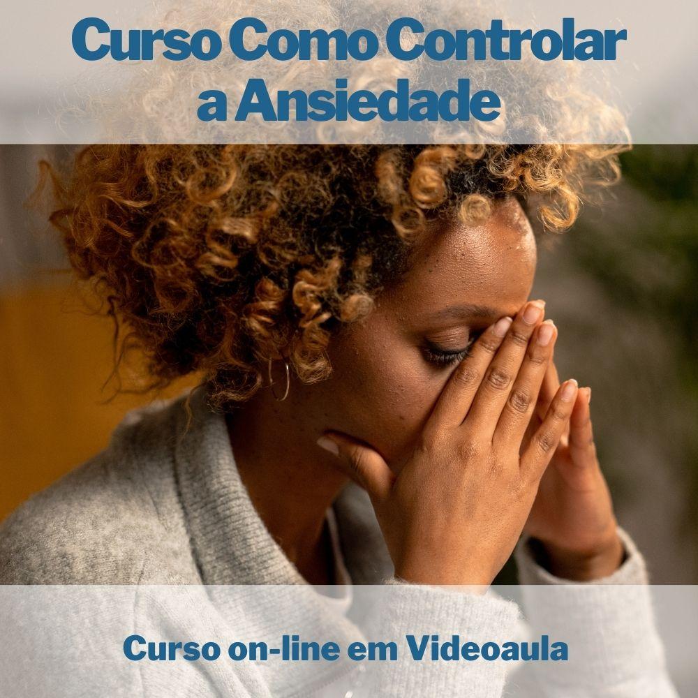 Curso on-line em videoaula de Como Controlar a Ansiedade  - Aprova Cursos