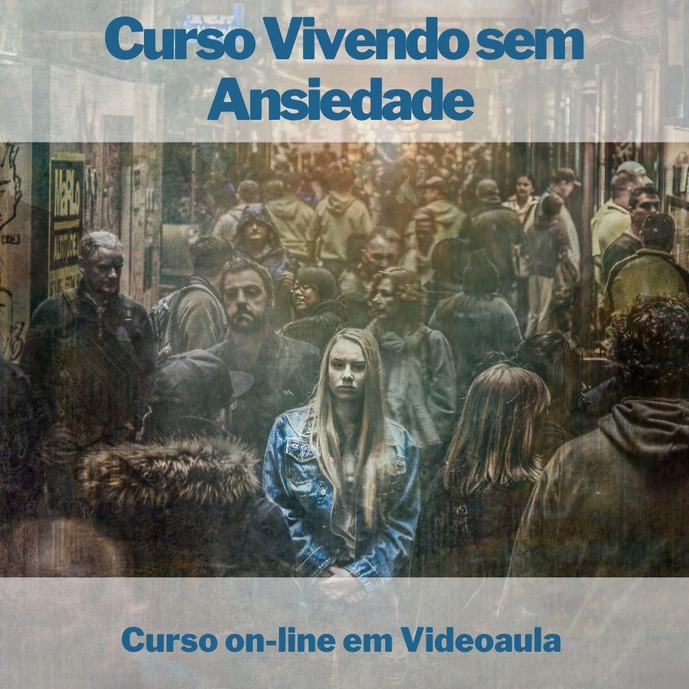 Curso on-line em videoaula Vivendo sem Ansiedade
