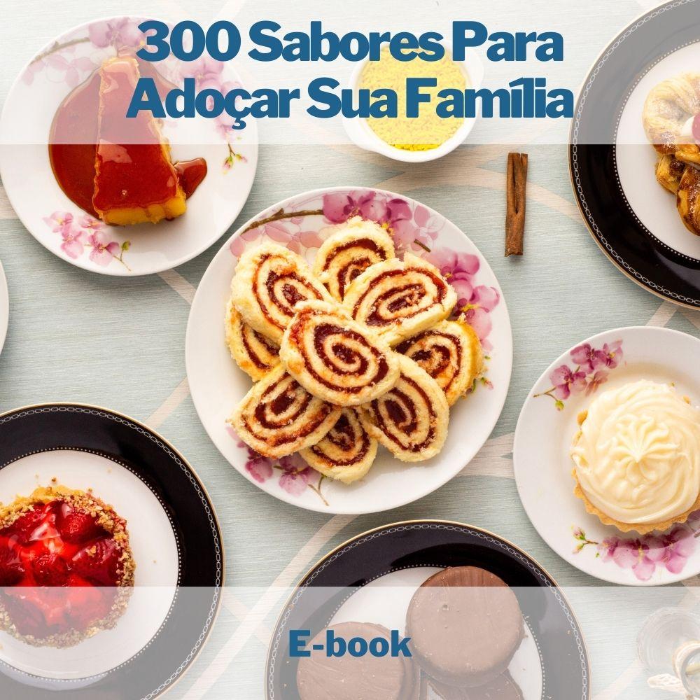 E-book 300 Sabores Para Adoçar Sua Família