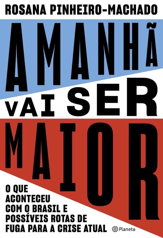 Livro Amanhã Vai Ser Maior - O Que Aconteceu Com O Brasil E Possíveis Saídas Para A Crise Atual
