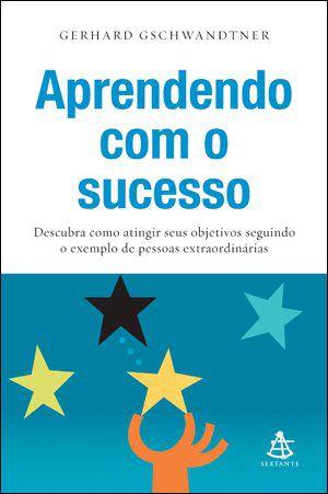 Livro Aprendendo com o Sucesso - Descubra Como Atingir seus Objetivos Seguindo o Exemplo de Pessoas...