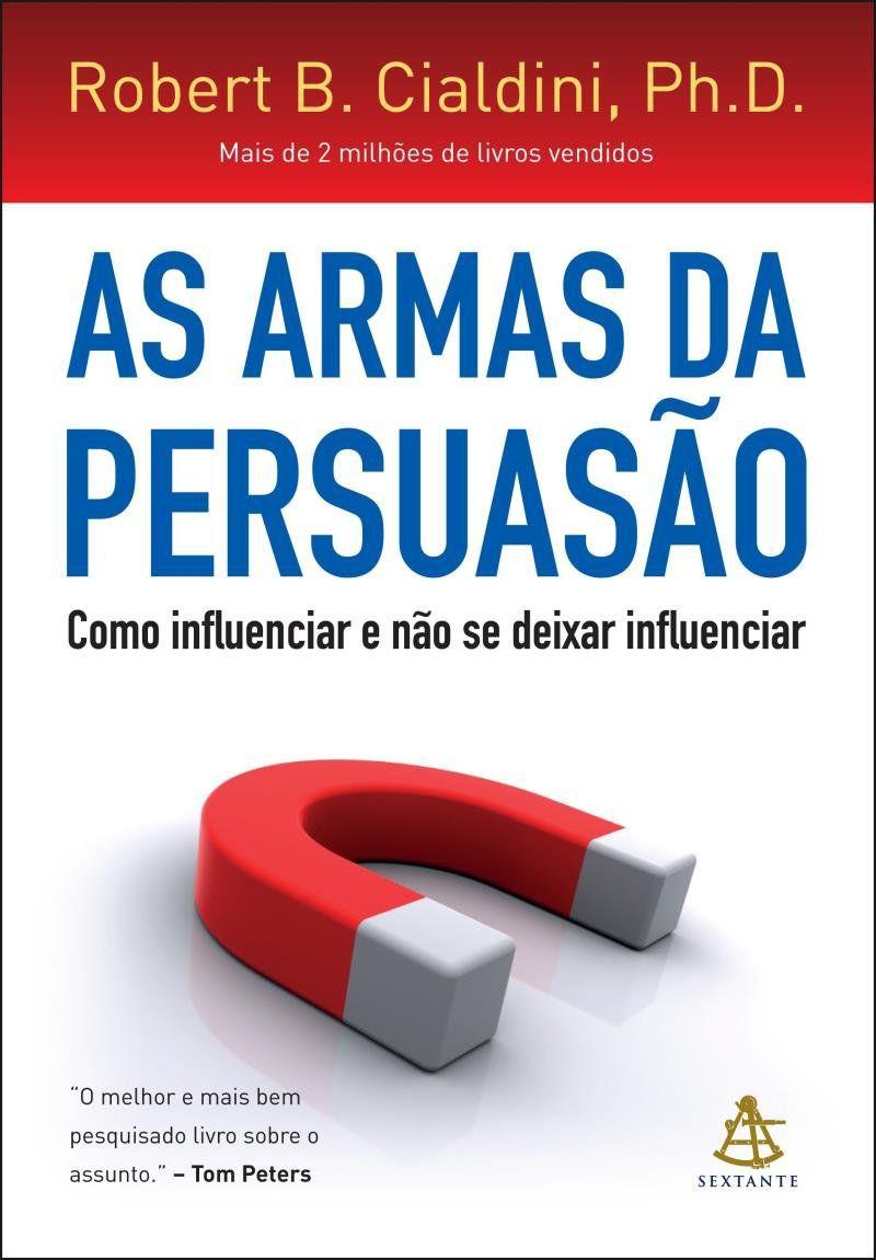 Livro As Armas da Persuasão - Como Influenciar e Não Se Deixar Influenciar