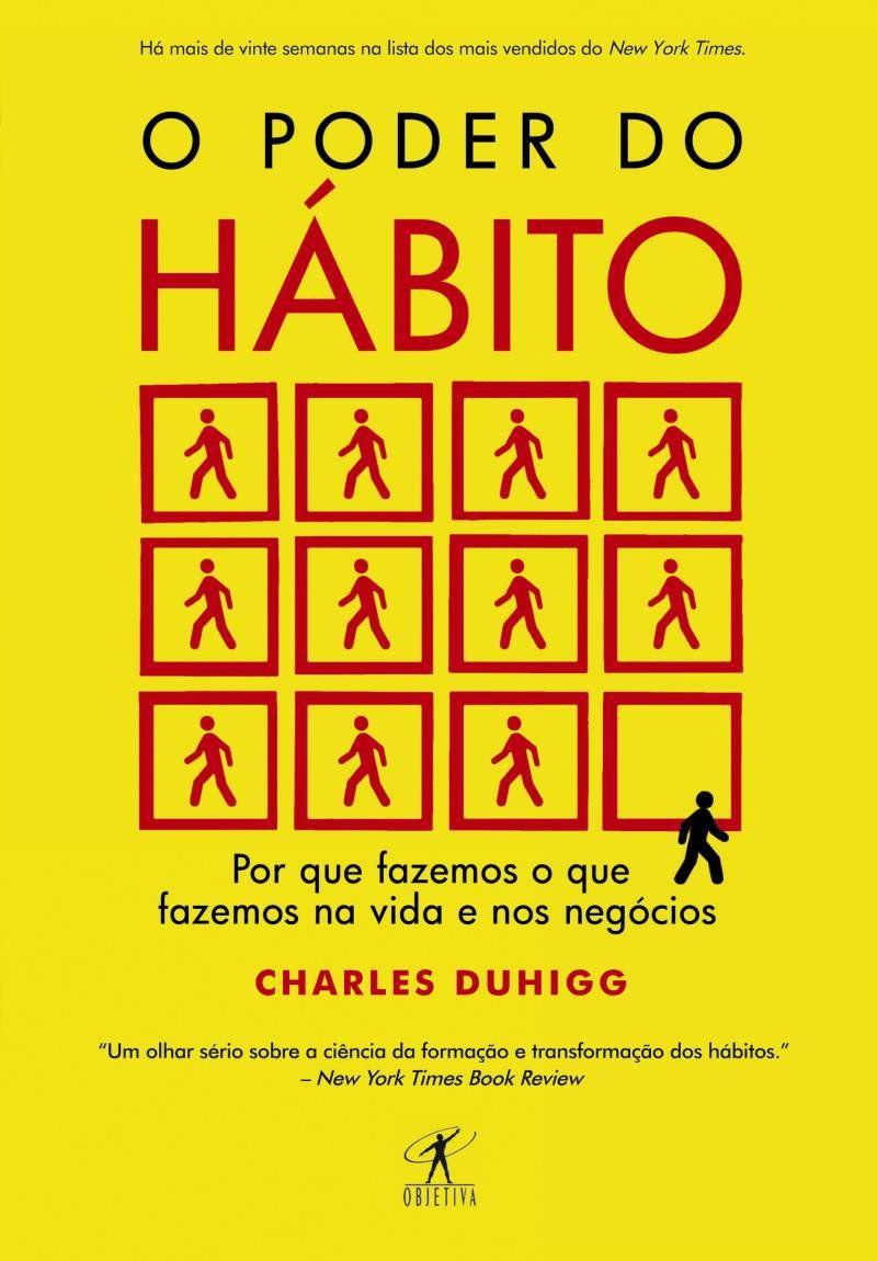 Livro O Poder do Hábito - Por Que Fazemos o Que Fazemos na Vida e Nos Negócios