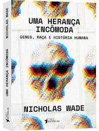 Livro Uma Herança Incômoda - Genes, Raça e História Humana  - Aprova Cursos