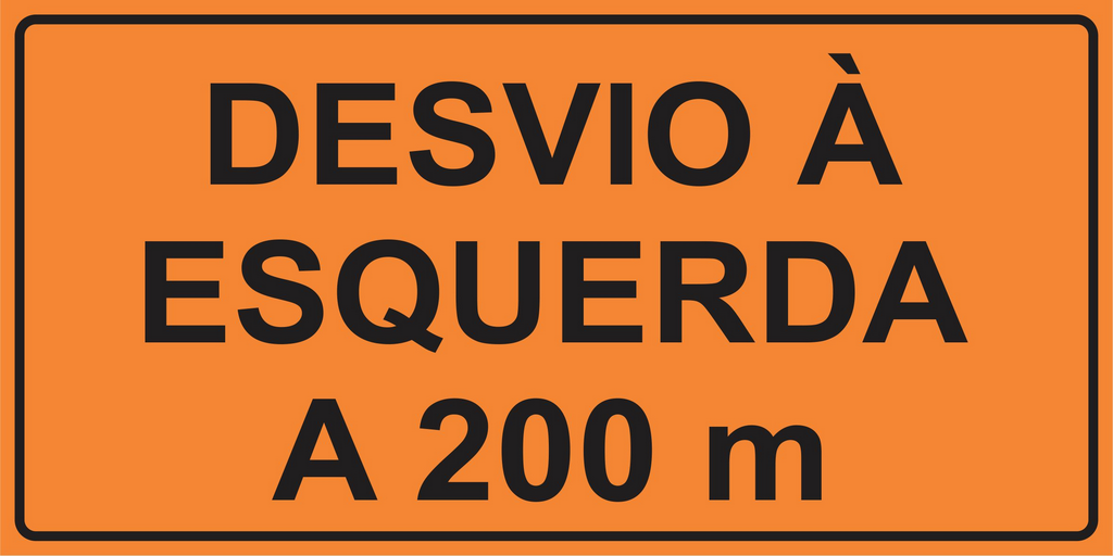 PLACA SINALIZAÇÃO DE OBRAS - DESVIO À ESQUERDA A 200 M