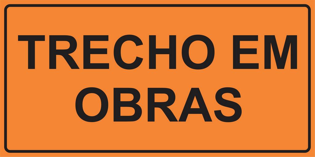 PLACA SINALIZAÇÃO DE OBRAS - TRECHO EM OBRAS
