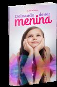 E-BOOK- DEIXANDO DE SER MENINA - LIVRO DIGITAL