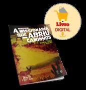 LIVRO DIGITAL - A MISSIONÁRIA QUE ABRIU CAMINHOS - FORMATO DIGITAL/PDF