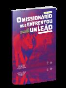 O MISSIONÁRIO QUE ENFRENTOU UM LEÃO