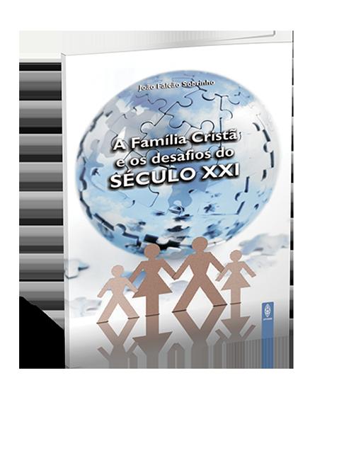 A FAMÍLIA CRISTÃ E OS  DESAFIOS DO SÉCULO XXI  - LOJA VIRTUAL UFMBB