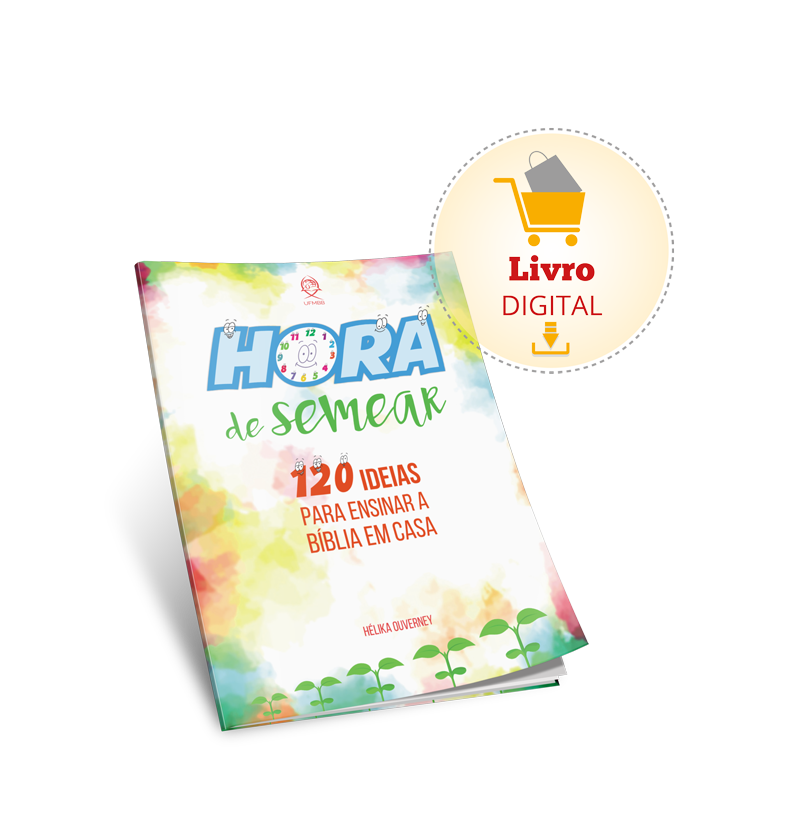 HORA DE SEMEAR - 120 IDEIAS PARA ENSINAR A BÍBLIA EM CASA  - LOJA VIRTUAL UFMBB