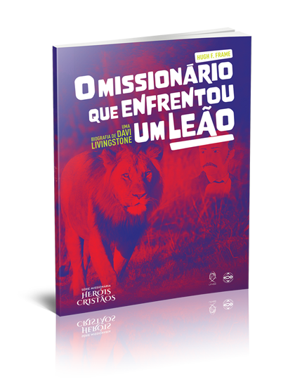 O MISSIONÁRIO QUE ENFRENTOU UM LEÃO  - LOJA VIRTUAL UFMBB