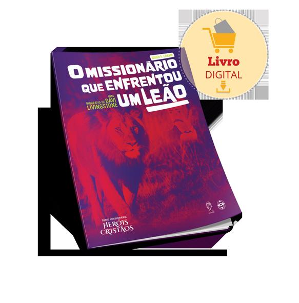 O MISSIONÁRIO QUE ENFRENTOU UM LEÃO - LIVRO DIGITAL  - LOJA VIRTUAL UFMBB