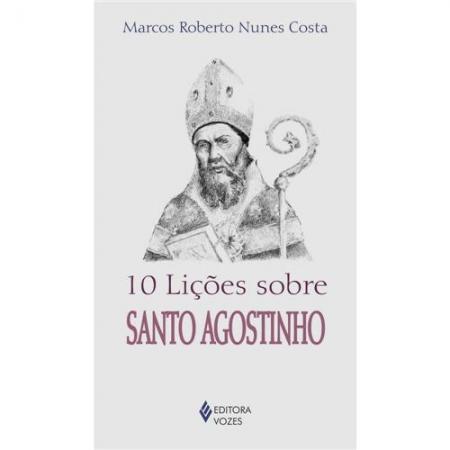 10 Licões Sobre Santo Agostinho - Marços Roberto