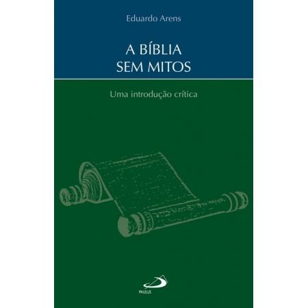 A Biblia sem Mitos - Uma Introdução Crítica - Eduardo Arens