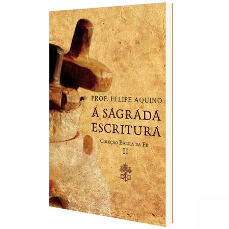 A Sagrada Escritura - Coleção Escola da Fé II - Prof. Felipe Aquino