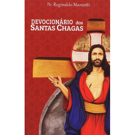 Devocionario das Santas Chagas - Pe. Reginaldo Manzotti