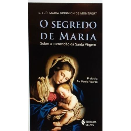 O Segredo de Maria sobre a escravidão da Santa Virgem - Editora Vozes