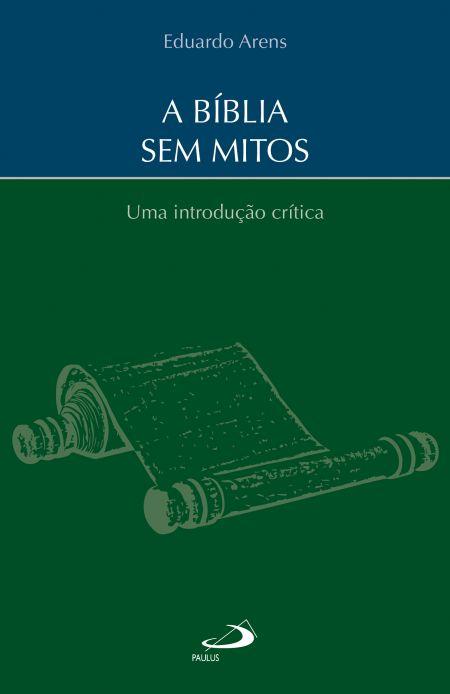 A Biblia sem Mitos - Uma Introdução Crítica - Eduardo Arens  - VindVedShop - Distribuidora Catolica