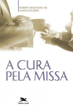 A Cura Pela Missa - Robert DeGrandis  - VindVedShop - Distribuidora Catolica