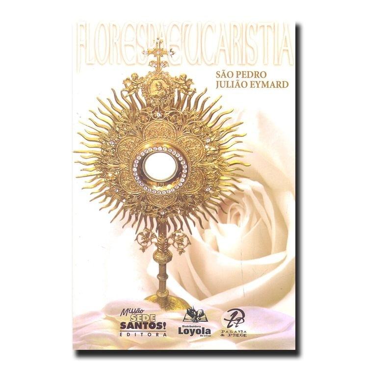 Flores da Eucaristia - São Pedro Julião Eymard  - VindVedShop - Distribuidora Catolica