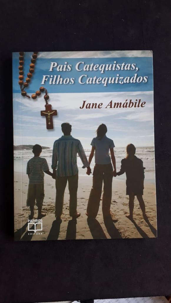 Pais Catequistas, Filhos Catequizados - Jane Amabile  - VindVedShop - Distribuidora Catolica