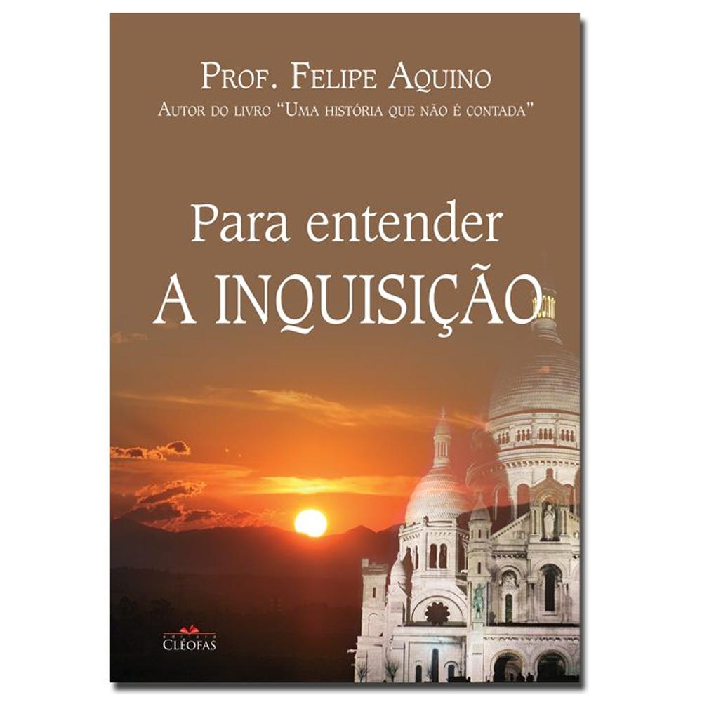 Para Entender a Inquisição - Felipe Aquino  - VindVedShop - Distribuidora Catolica
