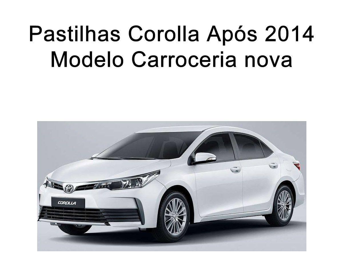 Pastilha de Freio Dianteira Toyota Corolla 1.8 e 2.0 Após 2014