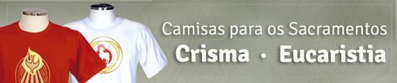 Camisas Sacramentos - Crisma e Eucaristia