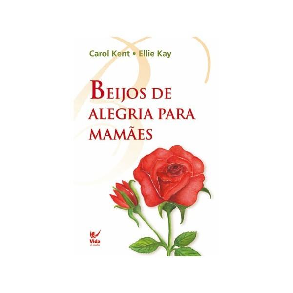 Beijos de Alegria para Mães - Carol Kent e Ellie Kay - PROMESSAS PRECIOSAS