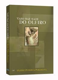 Vaso nas Mãos do Oleiro - Glenio Fonseca Paranaguá - PROMESSAS PRECIOSAS