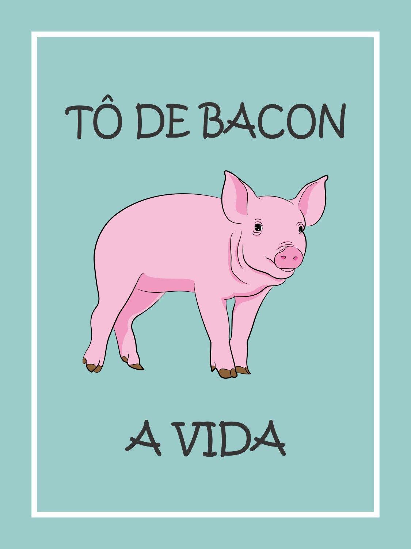 Quadro Decorativo Frase Engraçada to de bacon com a vida