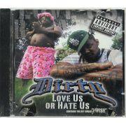 CD Dirty - Love Us Or Hate Us - Lacrado - Importado