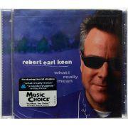 Cd Robert Earl Keen - What I Really Mean - Lacrado - Importado