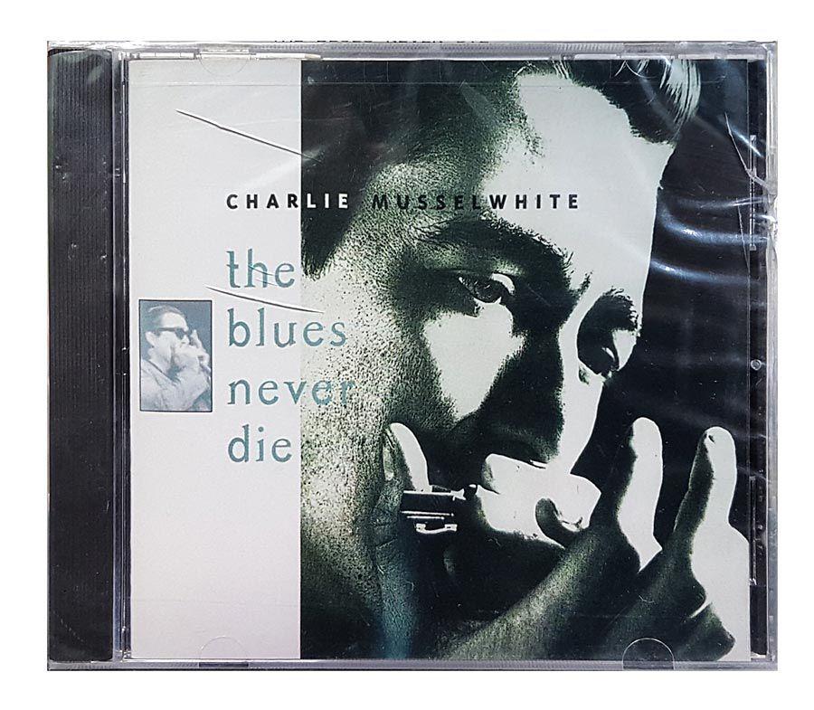 CD Charlie Musselwhite - The Blues Never Die - Importado - Lacrado