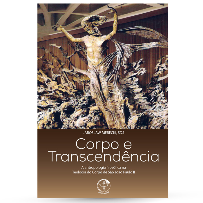 Corpo e Transcendência ? A antropologia filosófica na Teologia do Corpo de São João Paulo II  - Pastoral Familiar CNBB