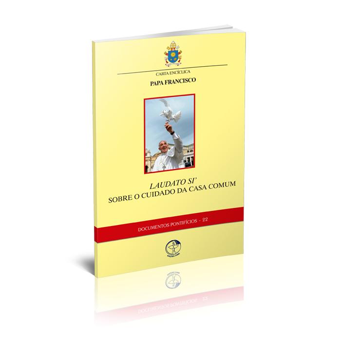 Carta Encíclica - Laudato SI´ - Sobre o Cuidado da Casa Comum  - Pastoral Familiar CNBB