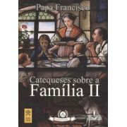 Catequeses sobre Família II - Magistério do Papa