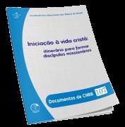 Iniciação à Vida Cristã: itinerário para formar discípulos missionários - Documentos da EDICOES 107
