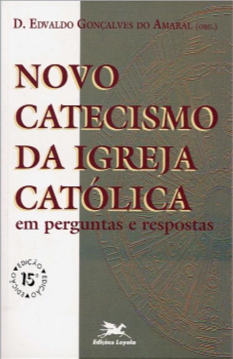 Novo catecismo da Igreja Católica em perguntas e respostas  - Pastoral Familiar CNBB