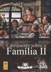 Catequeses sobre Família II - Magistério do Papa  - Pastoral Familiar CNBB