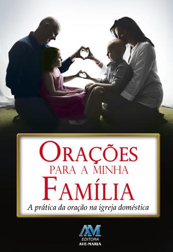 Orações Para A Minha Família - A Prática Da Oração Na Igreja Doméstica  - Pastoral Familiar CNBB