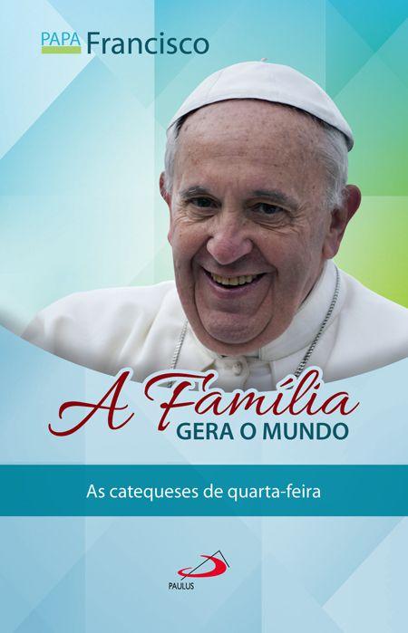A FAMÍLIA GERA O MUNDO - As catequeses de quarta-feira  - Pastoral Familiar CNBB