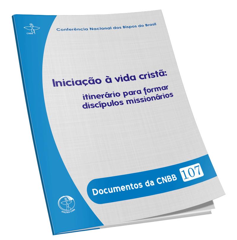 Iniciação à Vida Cristã: itinerário para formar discípulos missionários - Documentos da CNBB 107